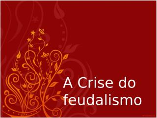 A Crise do feudalismo 2.ppt