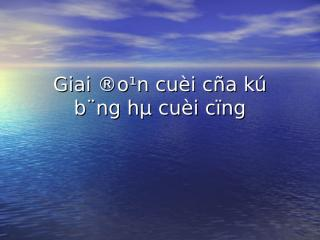 giai doan cuoi ky bang ha cuoi cung_PThuyDung_nhom2.ppt