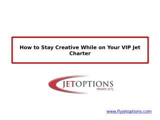 How to Stay Creative While on Your VIP Jet Charter.pptx