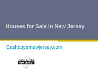 Houses for Sale in New Jersey - Cashbuyernewjersey.com.pptx
