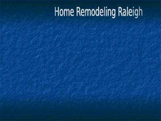 Home Remodeling Raleigh.ppt