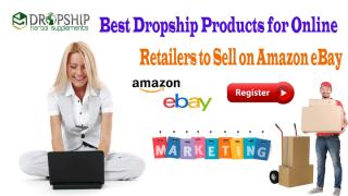 Best Dropship Products for Online Retailers to Sell on Amazon eBay.pptx